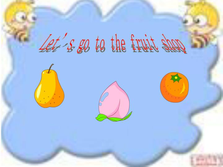 Let's go to the fruit shop