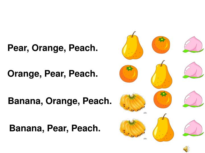 Pear, Orange, Peach.