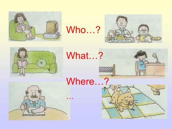 Who…?