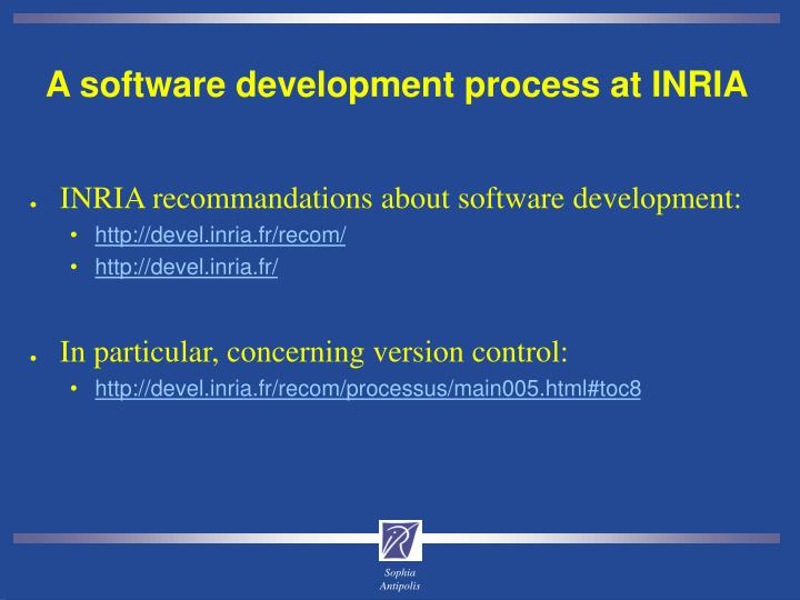 A software development process at INRIA