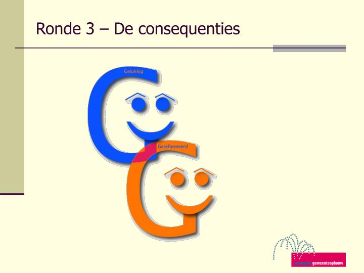 Ronde 3 – De consequenties