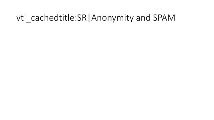 vti_cachedtitle:SR|Anonymity and SPAM