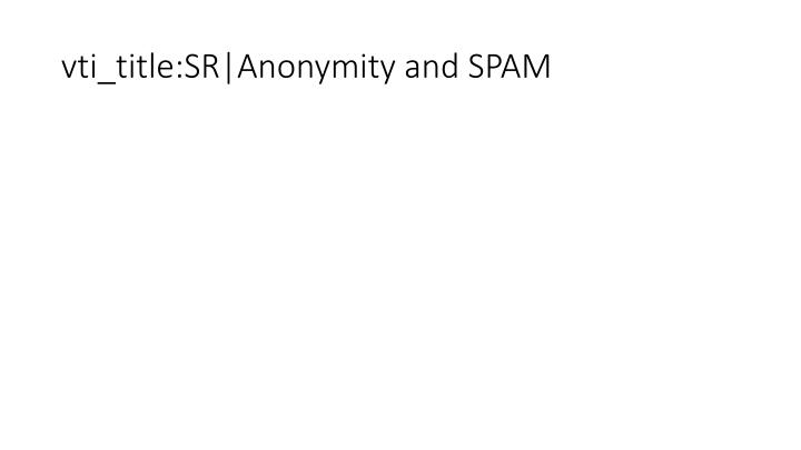 vti_title:SR|Anonymity and SPAM