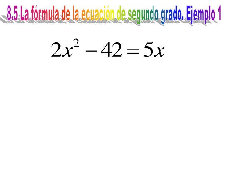 8.5 La fórmula de la ecuación de segundo grado. Ejemplo 1