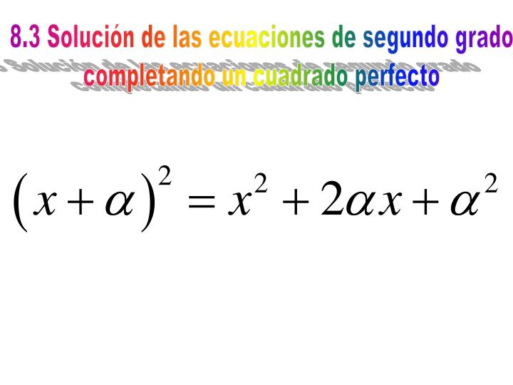 8.3 Solución de las ecuaciones de segundo grado