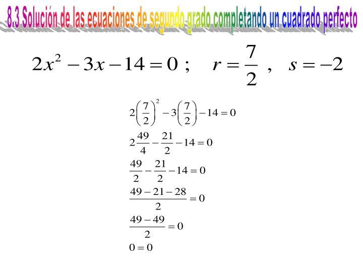 8.3 Solución de las ecuaciones de segundo grado completando un cuadrado perfecto