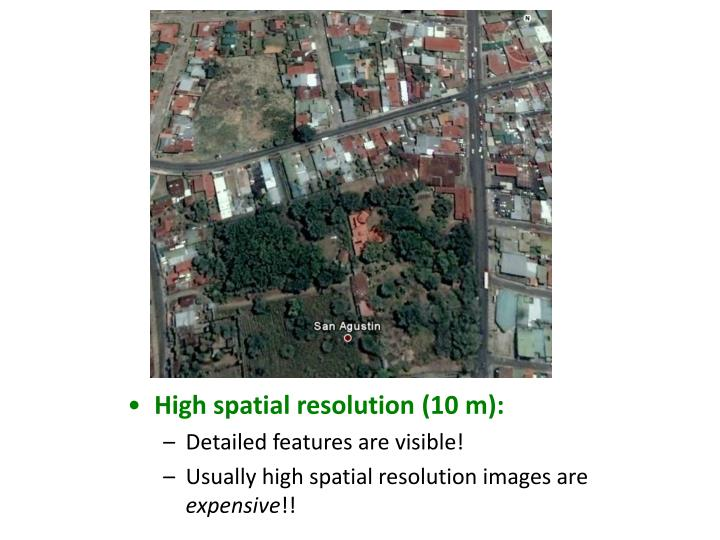 High spatial resolution (10 m):