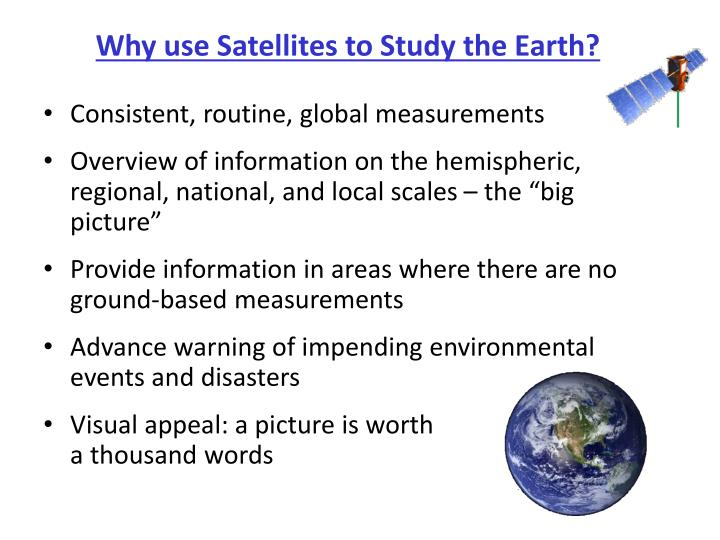 Why use Satellites to Study the Earth?