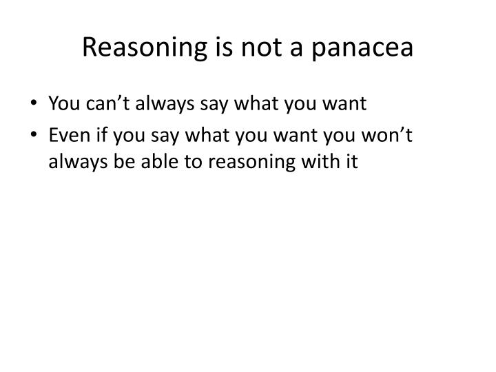 Reasoning is not a panacea