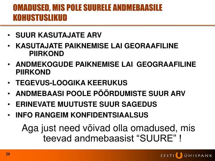 OMADUSED, MIS POLE SUURELE ANDMEBAASILE KOHUSTUSLIKUD