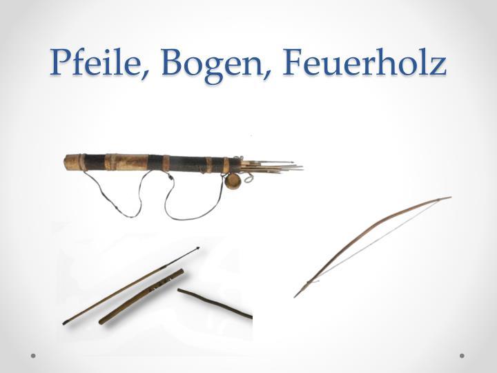 Pfeile, Bogen, Feuerholz