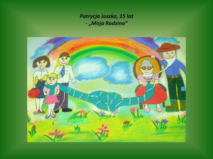 "Patrycja Joszko, 15 lat                                                                                                           - ""Moja Rodzina"""