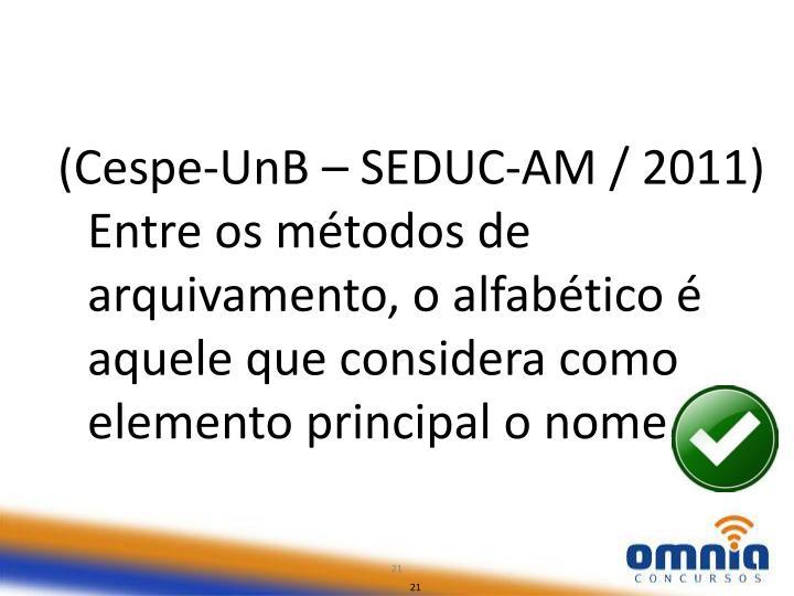 (Cespe-UnB – SEDUC-AM / 2011) Entre os métodos de arquivamento, o alfabético é aquele que considera como elemento principal o nome