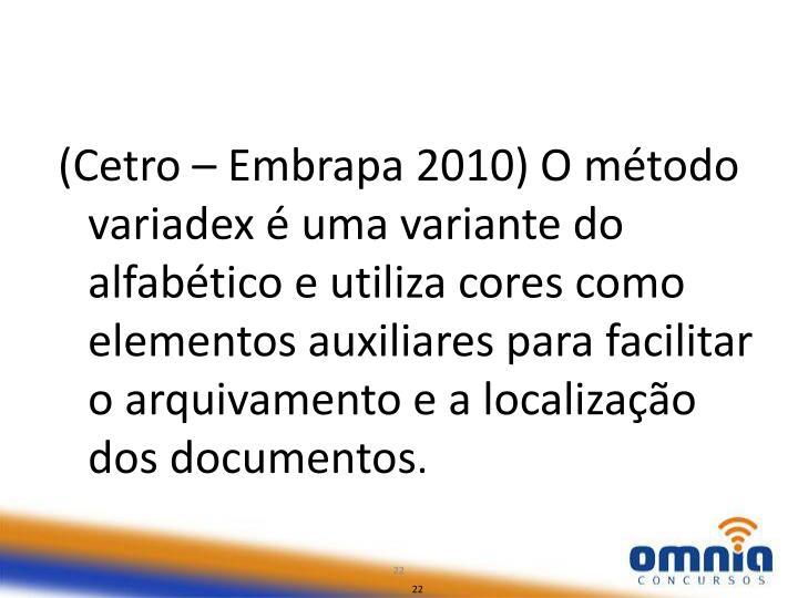 (Cetro – Embrapa 2010) O método variadex é uma variante do alfabético e utiliza cores como elementos auxiliares para facilitar o arquivamento e a localização dos documentos