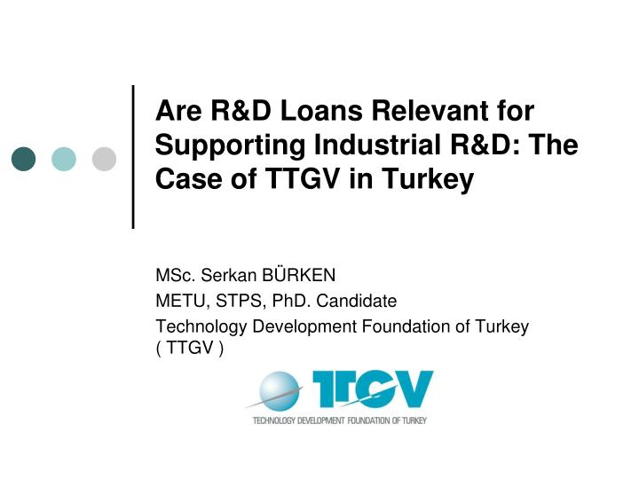 Are r d loans relevant for supporting industrial r d the case of ttgv in turkey