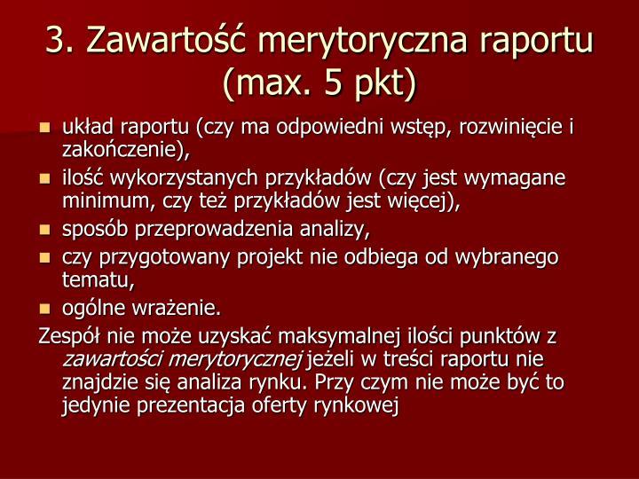3. Zawartość merytoryczna raportu (max. 5 pkt)