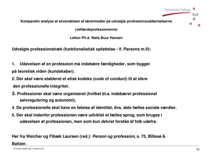 Udvalgte professionstræk (funktionalistisk opfattelse - if. Parsons m.fl):