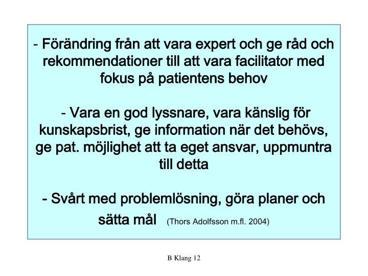 Frndring frn att vara expert och ge rd och rekommendationer till att vara facilitator med fokus p patientens behov