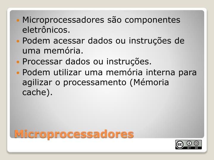 Microprocessadores são componentes eletrônicos.