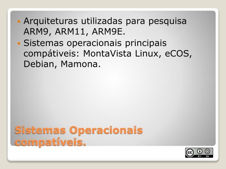 Arquiteturas utilizadas para pesquisa ARM9, ARM11, ARM9E.
