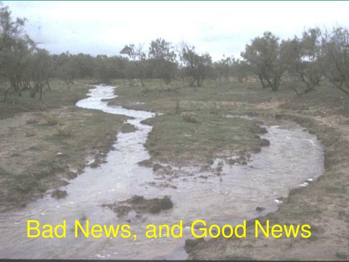 Bad News, and Good News