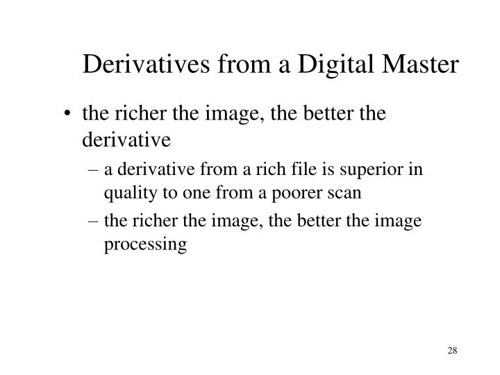 Derivatives from a Digital Master