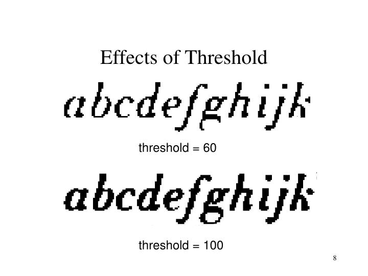 Effects of Threshold