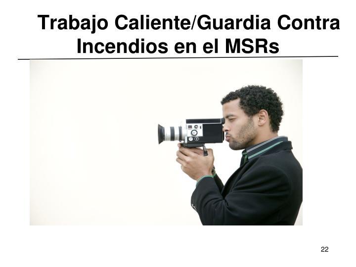 Trabajo Caliente/Guardia Contra Incendios en el MSRs