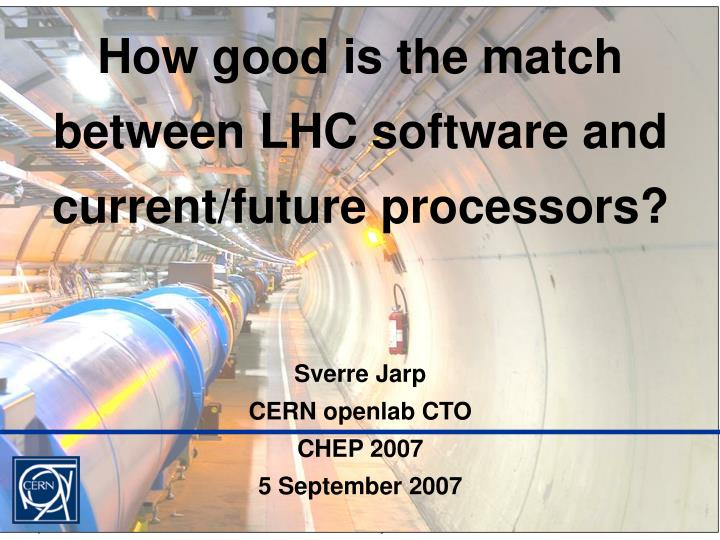 How good is the match between LHC software and current/future processors?