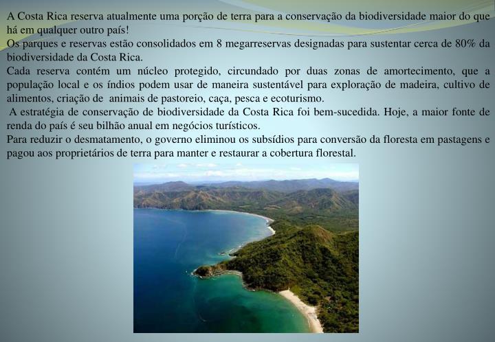 A Costa Rica reserva atualmente uma porção de terra para a conservação da biodiversidade maior do que há em qualquer outro país!