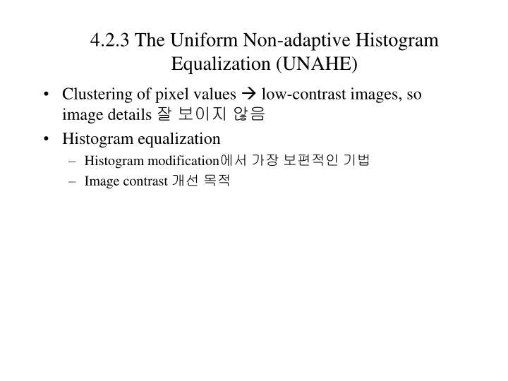 4.2.3 The Uniform Non-adaptive Histogram Equalization (UNAHE)