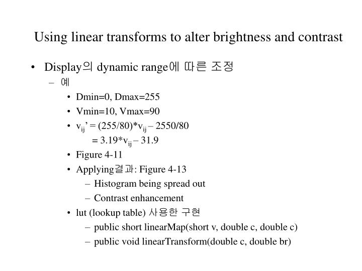 Using linear transforms to alter brightness and contrast