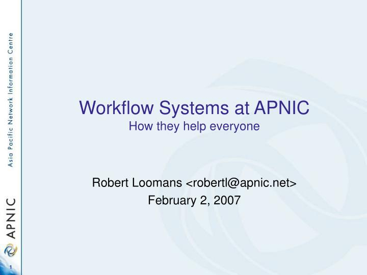 Workflow systems at apnic how they help everyone