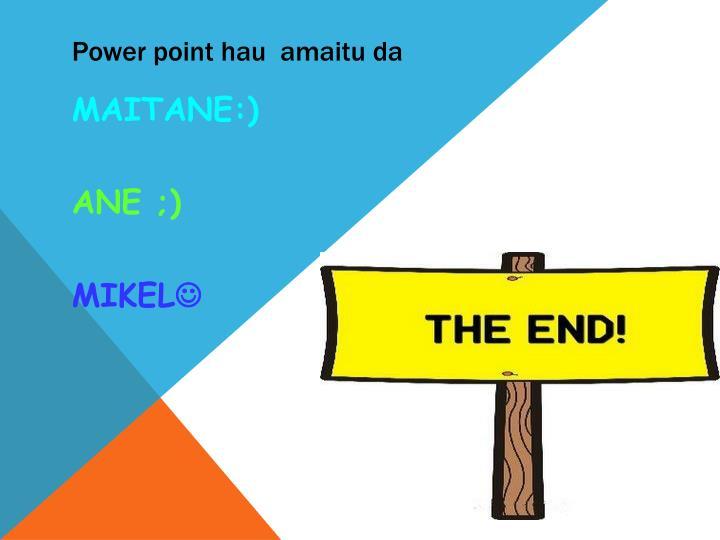Power point hau  amaitu da