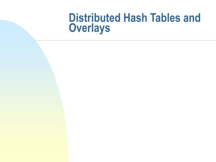 Distributed Hash Tables and Overlays