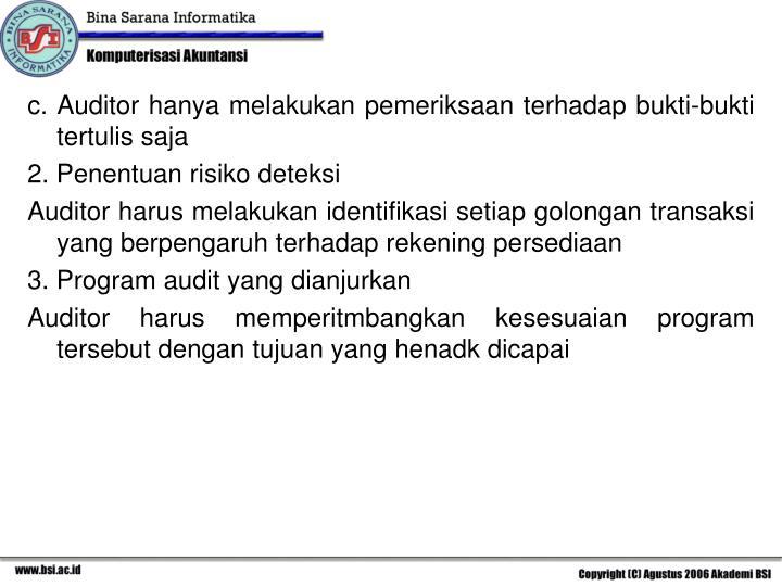 c. Auditor hanya melakukan pemeriksaan terhadap bukti-bukti tertulis saja