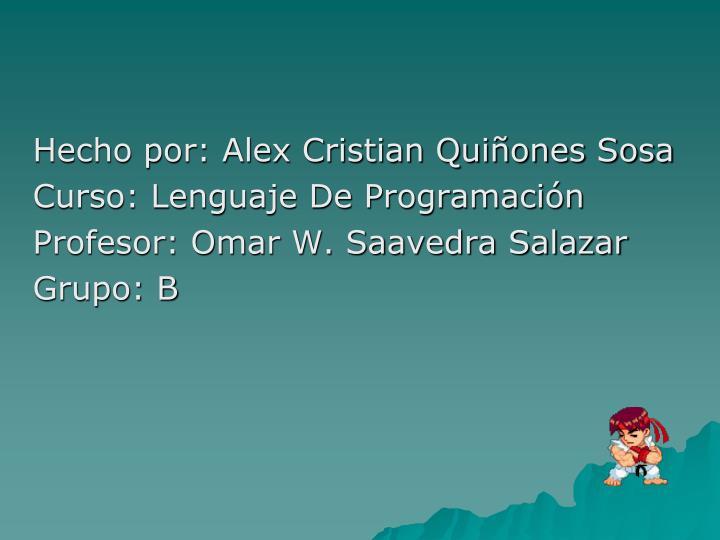 Hecho por: Alex Cristian Quiñones Sosa
