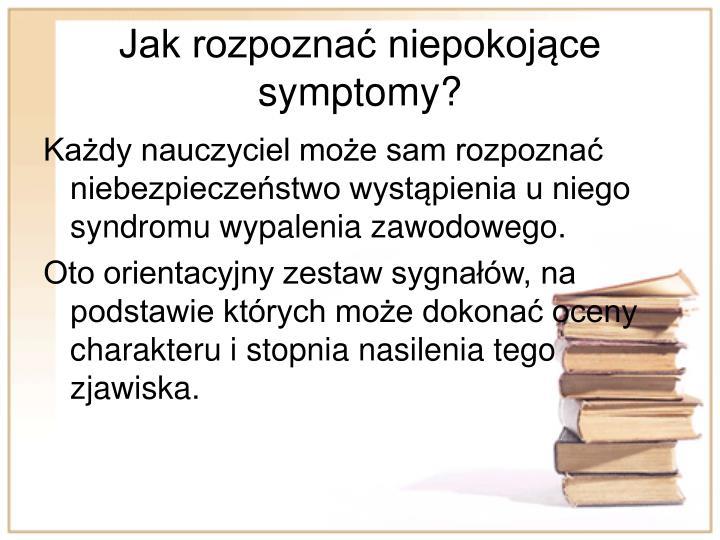 Jak rozpozna niepokojce symptomy?