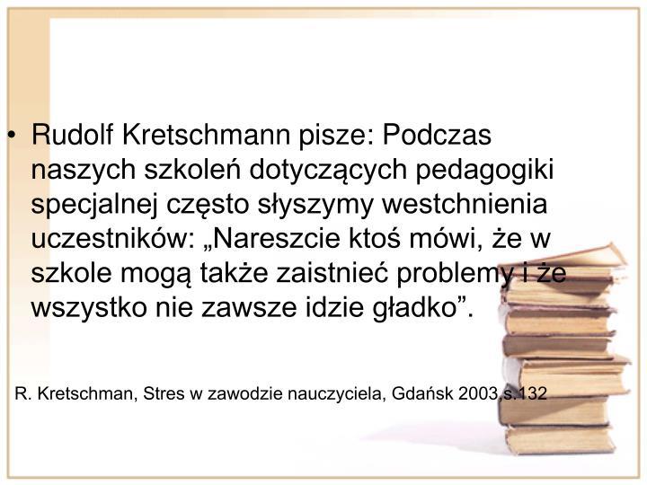 Rudolf Kretschmann pisze: Podczas naszych szkole dotyczcych pedagogiki specjalnej czsto syszymy westchnienia uczestnikw: Nareszcie kto mwi, e w szkole mog take zaistnie problemy i e wszystko nie zawsze idzie gadko.