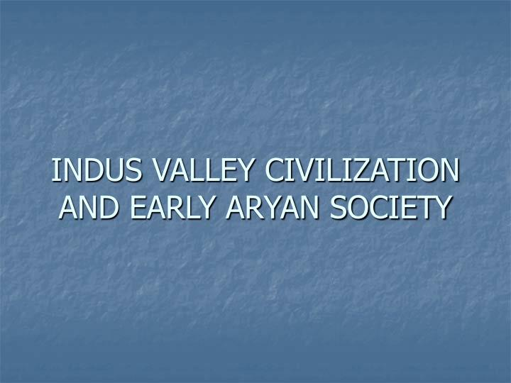 Indus valley civilization and early aryan society