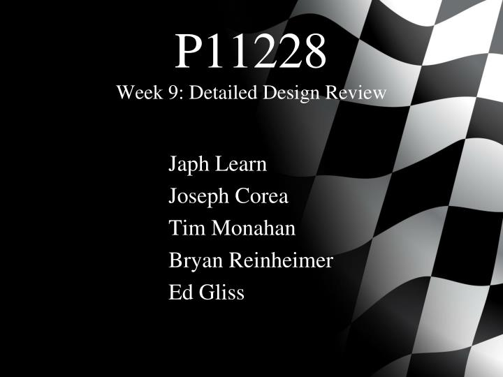 P11228 week 9 detailed design review