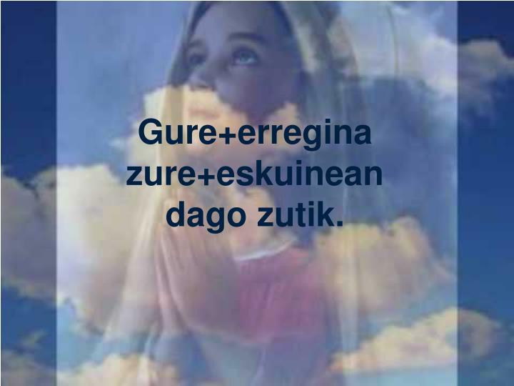 Gure+erregina