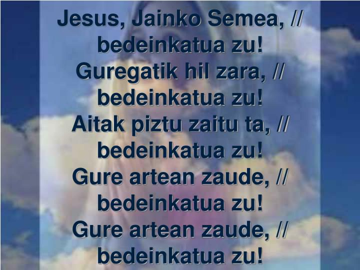 Jesus, Jainko Semea, // bedeinkatua zu!