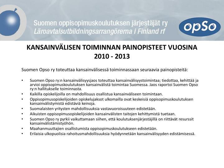 KANSAINVÄLISEN TOIMINNAN PAINOPISTEET VUOSINA 2010 - 2013