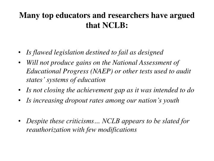 Many top educators and researchers have argued that nclb