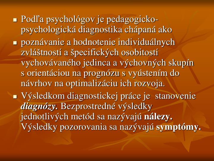 Podľa psychológov je pedagogicko-psychologická diagnostika chápaná ako
