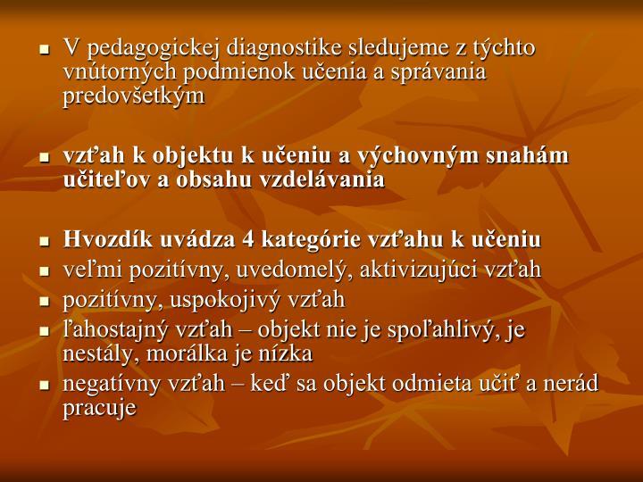 V pedagogickej diagnostike sledujeme z týchto vnútorných podmienok učenia a správania predovšetkým
