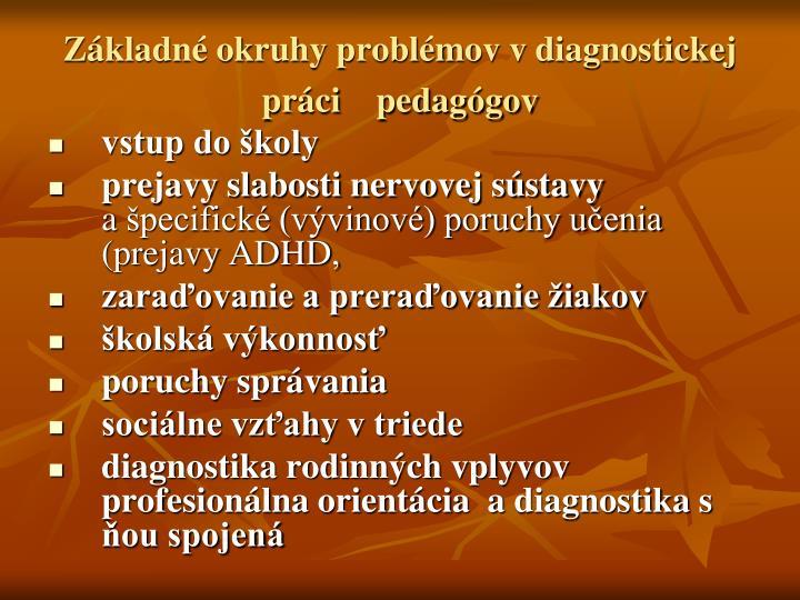 Základné okruhy problémov vdiagnostickej práci    pedagógov