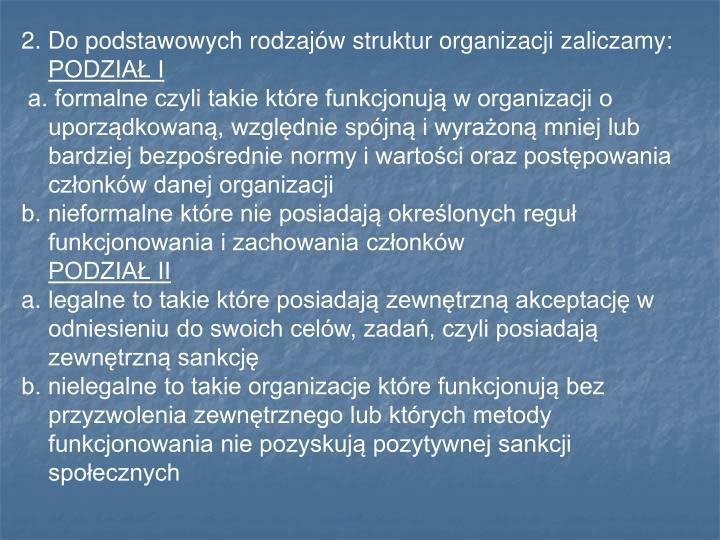 2. Do podstawowych rodzajów struktur organizacji zaliczamy: