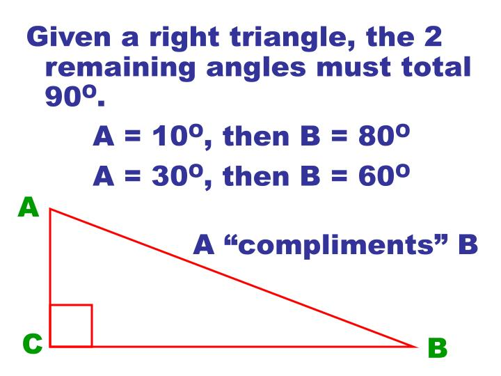 Given a right triangle, the 2 remaining angles must total 90